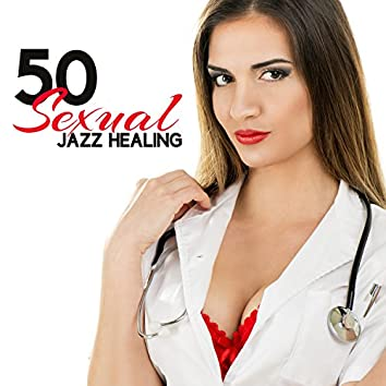50 Sexual Jazz Healing: Relaxing & Sexy Jazz Music, Saxophone Background Music for Love Making
