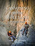 Canyoning in the Holy Land: Abseiling adventurous Canyons in the land of Israel