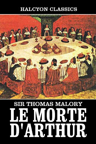 Le Morte D'Arthur by Sir Thomas Malory: Two Volumes Complete (Unexpurgated Edition) (Halcyon Classics) (English Edition)