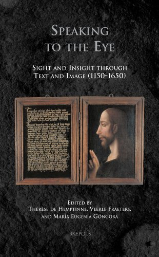 Speaking to the Eye: Sight and Insight Through Text and Image (1150-1650) (Medieval Identities:...