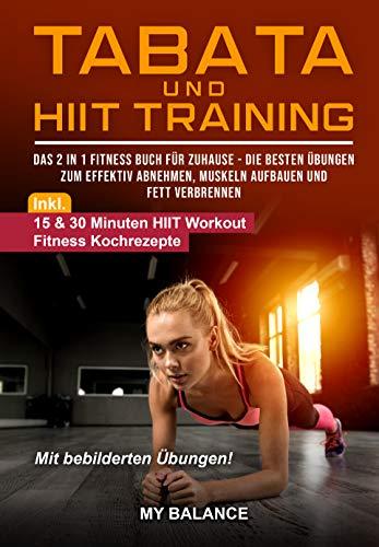 Tabata und HIIT Training: Das 2 in 1 Fitness Buch für Zuhause - Die besten Übungen zum effektiv Abnehmen, Muskeln aufbauen und Fett verbrennen - Fit in 4 Minuten mit Tabata und HIIT