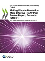 Oecd/G20 Base Erosion and Profit Shifting Project Making Dispute Resolution More Effective - Map Peer Review Report, Bermuda Stage 1 Inclusive Framework on Beps - Action 14
