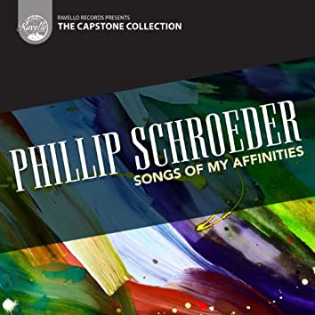 Phillip Schroeder: Songs of My Affinities (Capstone Collection)