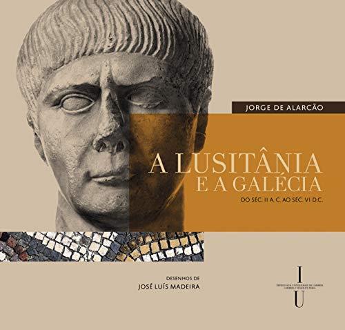 A Lusitânia e a Galécia - do séc. II A. C. ao séc. VI D.C.