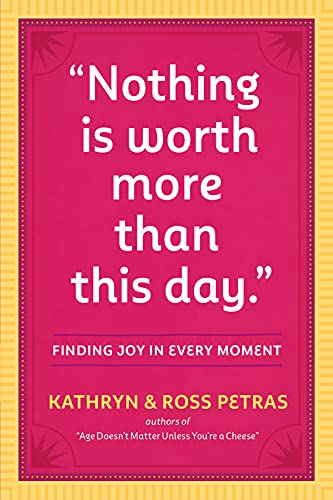 Nothing Is Worth More Than This Day.: Finding Joy in Every Moment