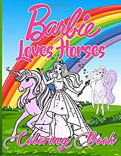 Barbie Loves Horses Coloring Book: Barbie Loves Horses High-Quality Coloring Books For Kids And Adults (Book For Adults & Teens)