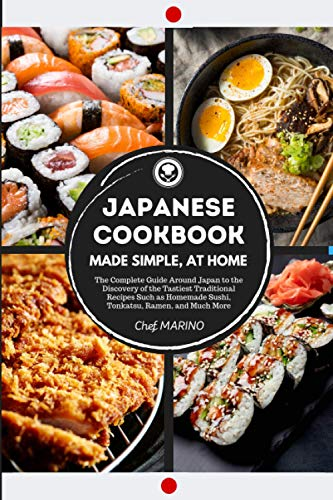 JAPANESE COOKBOOK Made Simple, at Home: The complete guide around Japan to the discovery of the tastiest traditional recipes such as homemade sushi, tonkatsu, ramen, and much more
