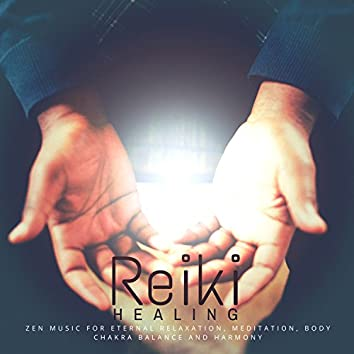 Reiki Healing (Zen Music For Eternal Relaxation, Meditation, Body Chakra Balance And Harmony)
