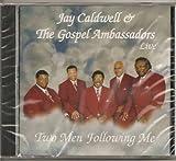Jay Caldwell & The Gospel Ambassadors Live, Two Men Following Me
