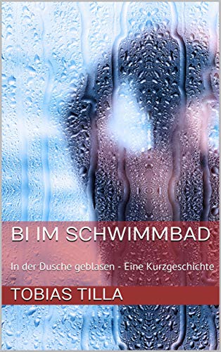 Bi im Schwimmbad: In der Dusche geblasen - Eine Kurzgeschichte (Bi-Experimente unter Männern)