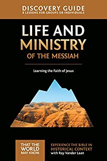 Life and Ministry of the Messiah Discovery Guide: Learning the Faith of Jesus (That the World May Know)
