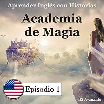 Aprender Inglés Con Historias: B2 Avanzado: Academia de Magia, Episodio 1