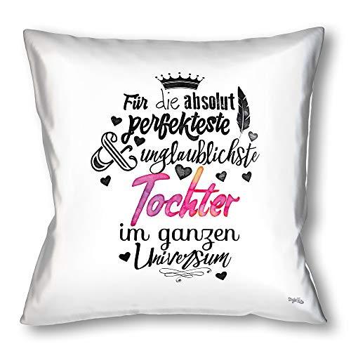Stylotex Kissen - Geschenk für die Beste Tochter - Dekokissen Bedruckt in höchster Druckqualität & Designed in Deutschland - Für die absolut perfekteste & unglaublichste Tochter im ganzen Universum