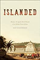 Islanded: Britain, Sri Lanka, and the Bounds of an Indian Ocean Colony