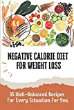 Negative Calorie Diet For Weight Loss: 35 Well-Balanced Recipes For Every Situation For You: Negative Calorie Diet Recipes