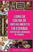 Libro de Cocina de Superalimentos En español/ Superfood Cookbook In Spanish: Recetas de Superalimentos Deliciosos y Saludables para comer limpio