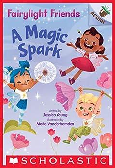 A Magic Spark: An Acorn Book (Fairylight Friends #1) by [Jessica Young, Marie Vanderbemden]