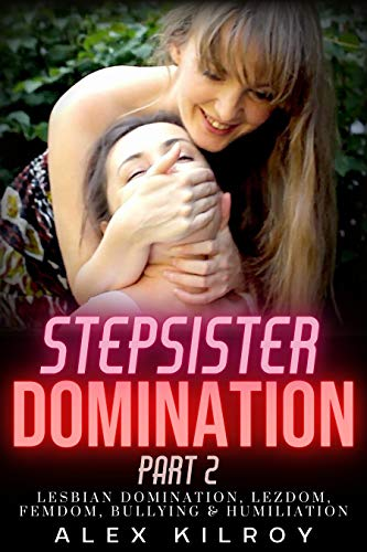 Stepsister Domination Part 2: Lesbian Slavery, Dependancy Exploitation, Bullying, BDSM & Lezdom.