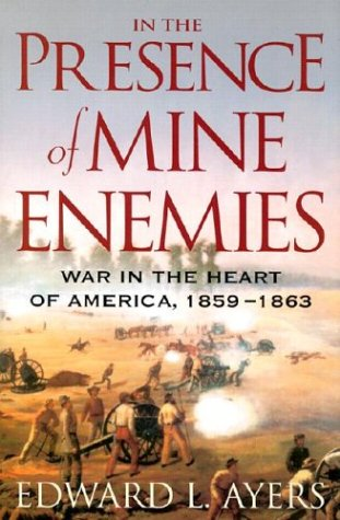 In the Presence of Mine Enemies: War in the Heart of America, 1859-1863 (The Valley of the Shadow Project)