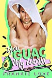 YOU GUAC MY WORLD (The Way To A Man's Heart Book 3)