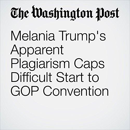 Melania Trump's Apparent Plagiarism Caps Difficult Start to GOP Convention audiobook cover art