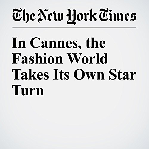 In Cannes, the Fashion World Takes Its Own Star Turn audiobook cover art