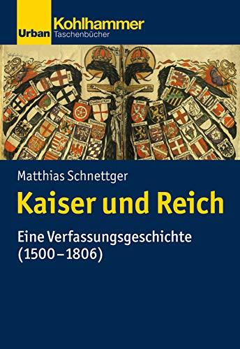 Kaiser und Reich: Eine Verfassungsgeschichte (1500-1806) (Urban-Taschenbücher)