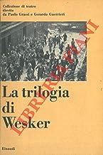 La trilogia di Wesker. Brodo di pollo con l'orzo - Radici - Parlo di Gerusalemme.
