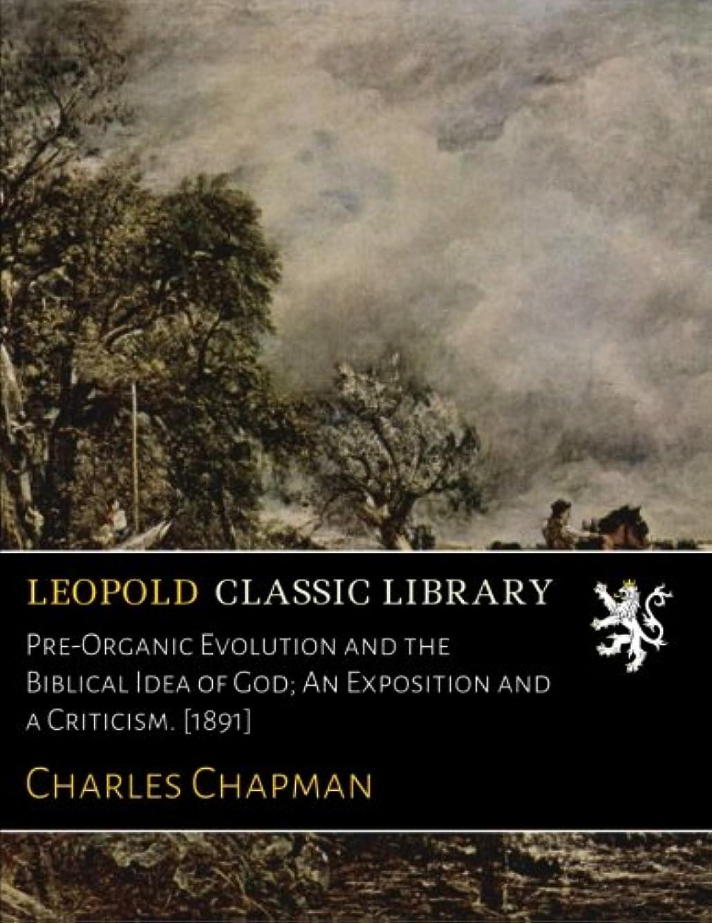 クリーム本土動くPre-Organic Evolution and the Biblical Idea of God; An Exposition and a Criticism. [1891]