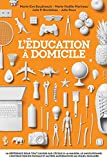 L'éducation à domicile: La référence pour tout savoir sur l'école à la maison, le unschooling, l'instruction en famille et autres alternatives au milieu scolaire (French Edition)