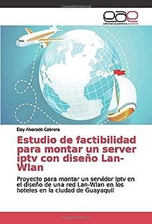 Estudio de factibilidad para montar un server iptv con diseño Lan-Wlan: Proyecto para montar un servidor Iptv en el diseño de una red Lan-Wlan en los ... en la ciudad de Guayaquil (Spanish Edition)