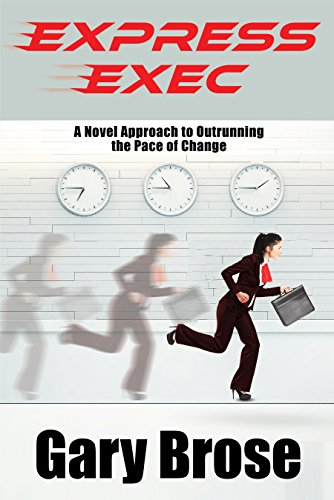 Book: EXPRESS EXEC - A novel approach to outrunning the pace of change by Gary E Brose
