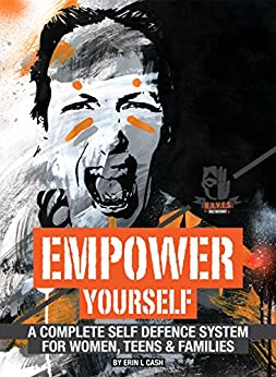 Empower Yourself: A complete self defence system for women, teens, and families. by [Erin Cash]
