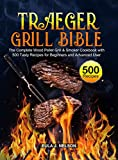 Traeger Grill Bible: The Complete Wood Pellet Grill & Smoker Cookbook with 500 Tasty Recipes for...
