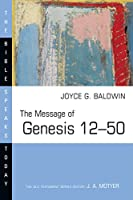 The Message of Genesis 12-50: From Abraham to Joseph (Bible Speaks Today)