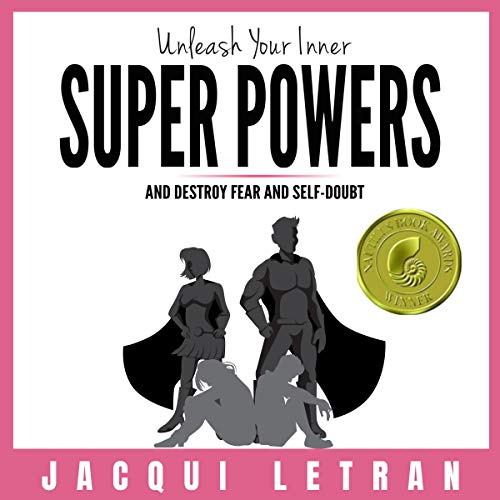 Unleash Your Inner Super Powers: And Destroy Fear and Self-Doubt cover art