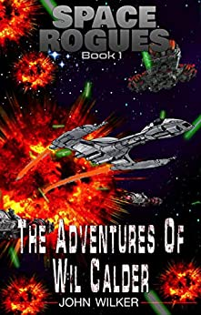 The Adventures of Wil Calder: A Space Opera Adventure (Space Rogues Book 1) by [John Wilker]