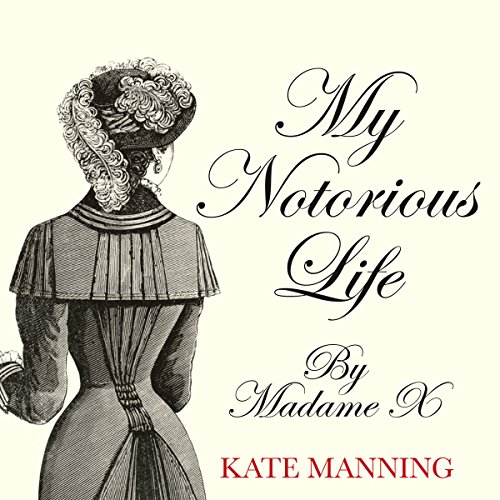 My Notorious Life by Madame X audiobook cover art