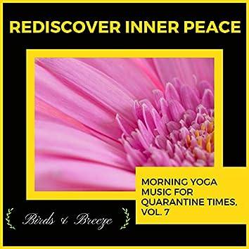 Rediscover Inner Peace - Morning Yoga Music For Quarantine Times, Vol. 7