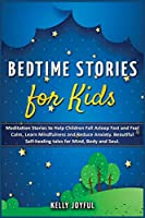 Bedtime Stories for Kids: Meditation Stories to Help Children Fall Asleep Fast and Feel Calm, Learn Mindfulness and Reduce Anxiety. Beautiful Self-Healing Tales for Mind, Body and Soul (Education and Relaxing Stories for the Soul)
