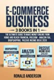 E-Commerce Business: 3 Books in 1: The Ultimate Guide to Make Money Online From Home and Reach Financial Freedom - Passive Income Ideas 2020, Dropshipping E-Commerce Business Model, Amazon FBA