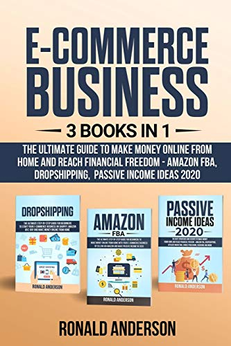 Compare Textbook Prices for E-Commerce Business: 3 Books in 1: The Ultimate Guide to Make Money Online From Home and Reach Financial Freedom - Passive Income Ideas 2020, Dropshipping E-Commerce Business Model, Amazon FBA  ISBN 9781661285401 by Anderson, Ronald