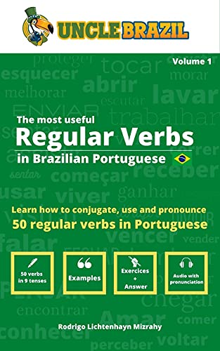 The most useful regular verbs in Brazilian Portuguese: Learn how to conjugate, use and pronounce 50 regular verbs in Portuguese (English Edition)