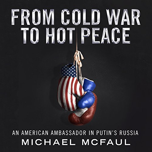 From Cold War to Hot Peace     An American Ambassador in Putin's Russia              Written by:                                                                                                                                 Michael McFaul                               Narrated by:                                                                                                                                 L. J. Ganser                      Length: 20 hrs and 58 mins     7 ratings     Overall 4.9