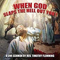 When God Slaps The Hell Out You!