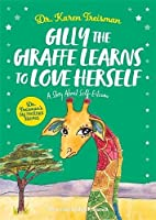 Gilly the Giraffe Learns to Love Herself: A Story about Self-Esteem (Dr. Treisman's Big Feelings Stories)