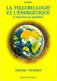 La telluro-logie et l'énergétique - Le bien-être au quotidien, Théorie - Pratique