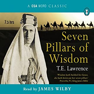 Seven Pillars of Wisdom                   By:                                                                                                                                 T. E. Lawrence                               Narrated by:                                                                                                                                 James Wilby                      Length: 7 hrs and 52 mins     104 ratings     Overall 3.8