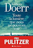 Doerr, A: Toute la lumière que nous ne pouvons voir