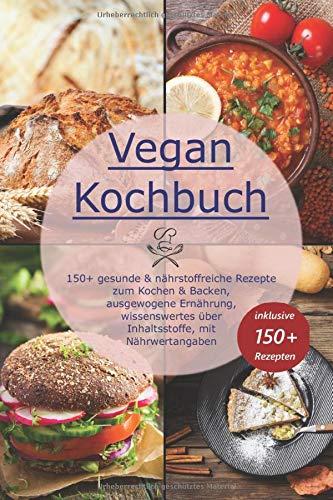 Vegan Kochbuch: 150+ gesunde & nährstoffreiche Rezepte zum Kochen & Backen, ausgewogene Ernährung, wissenswertes über Inhaltsstoffe, mit Nährwertangaben